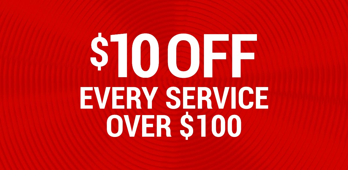 $10 off $100 Every Service